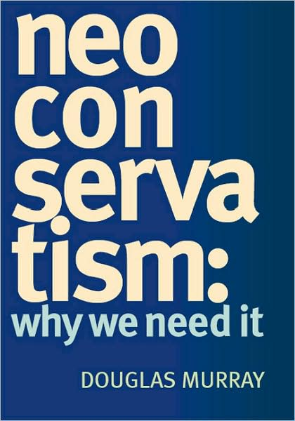 Neoconservatism - Why We Need It by Douglas Murray