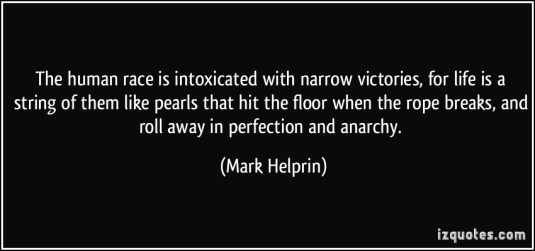quote-the-human-race-is-intoxicated-with-narrow-victories-for-life-is-a-string-of-them-like-pearls-that-mark-helprin-82765